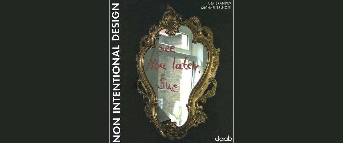 Buchtitel: Non Intentional Design
