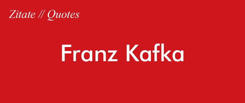 Zitat Franz Kafka