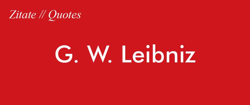Zitat G. W. Leibniz