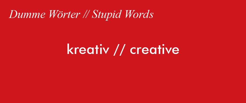 Dumme Wörter: kreativ