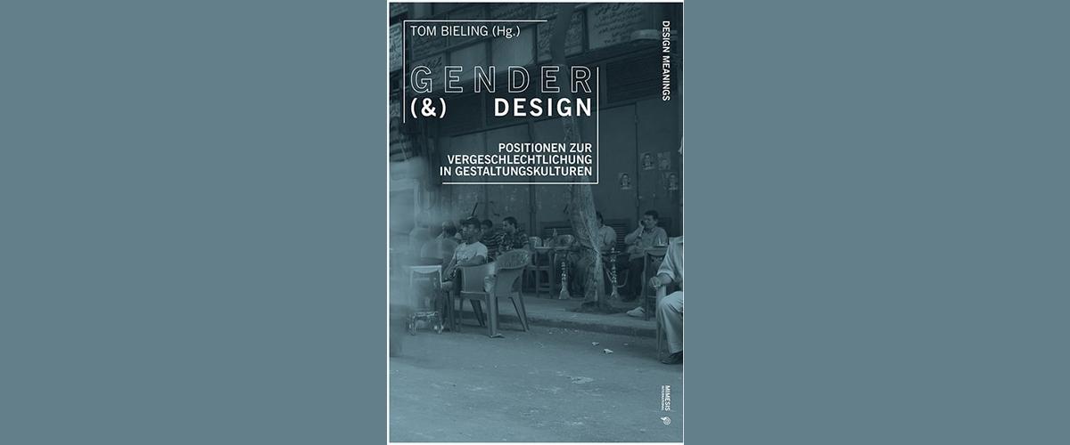 Buchtitel Tom Bieling (Hg.): Gender (&) Design. Positionen zur Vergeschlechtlichung in Gestaltungskulturen