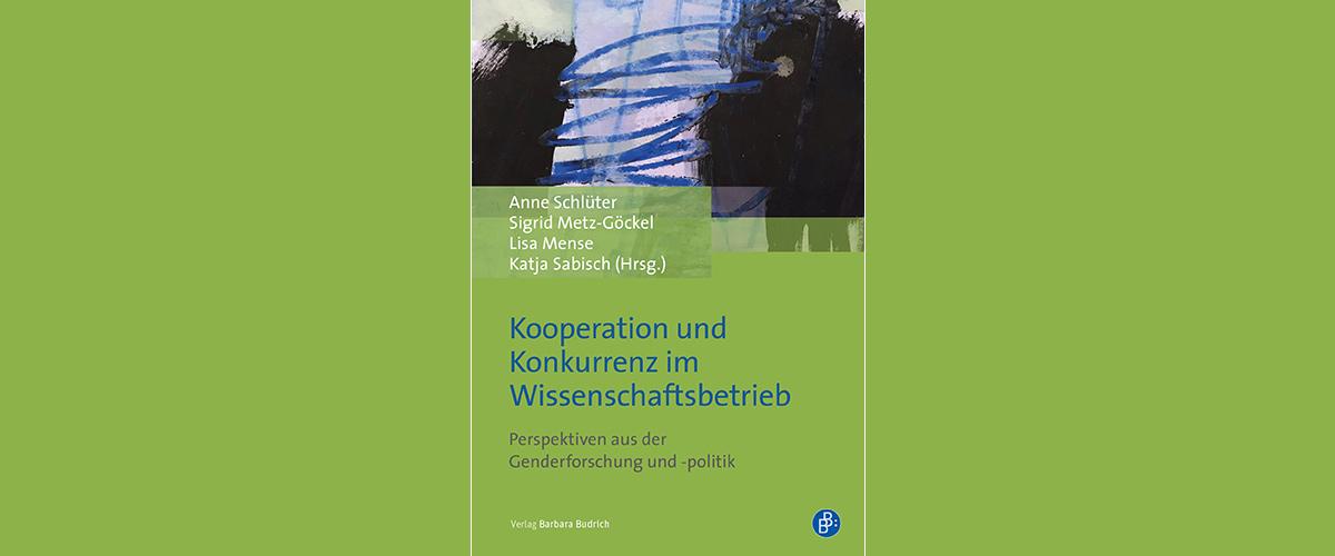Buchtitel: Anne Schlüter, Sigrid Metz-Göckel u.a. (Hrsg.): Kooperation und Konkurrenz im Wissenschaftsbetrieb. Perspektiven aus der Genderforschung und -politik